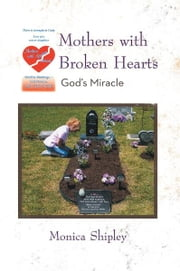 Mothers with Broken Hearts - God's Miracle ebook by Monica Shipley