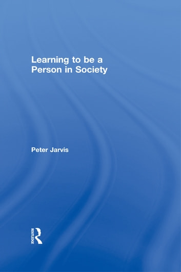 Learning to be a Person in Society ebook by Peter Jarvis