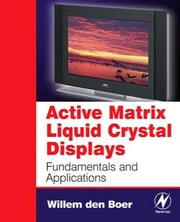 Active Matrix Liquid Crystal Displays: Fundamentals and Applications ebook by den Boer, Willem