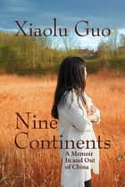 Nine Continents - A Memoir In and Out of China ebook by Xiaolu Guo, Xiaolu Guo