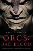 Orcs: Bad Blood ebook by Stan Nicholls