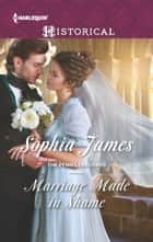 Marriage Made in Shame - A Regency Historical Romance ebook by Sophia James