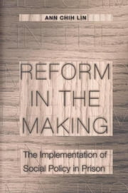 Reform in the Making: The Implementation of Social Policy in Prison ebook by Lin, Ann Chih