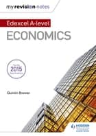 My Revision Notes: Edexcel A Level Economics ebook by Quintin Brewer