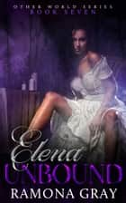 Elena Unbound (Other World Series Book Seven) ebook by Ramona Gray