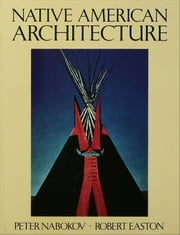 Native American Architecture ebook by Peter Nabokov,Robert Easton