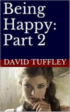 Being Happy: Part 2 ebook by David Tuffley