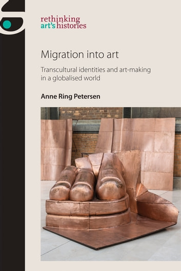 Migration into art - Transcultural identities and art-making in a globalised world ebook by Anne Ring Petersen