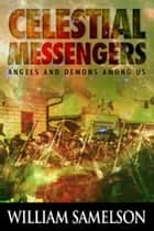 Celestial Messengers - Angels And Demons Among Us ebook by William Samelson