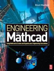 Engineering with Mathcad: Using Mathcad to Create and Organize your Engineering Calculations ebook by Maxfield, Brent