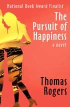 The Pursuit of Happiness - A Novel ebook by Thomas Rogers