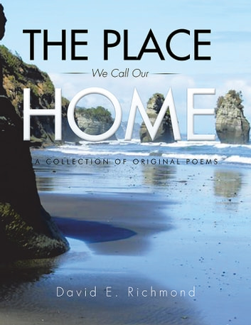 The Place We Call Our Home - A Collection of Original Poems ebook by David E. Richmond