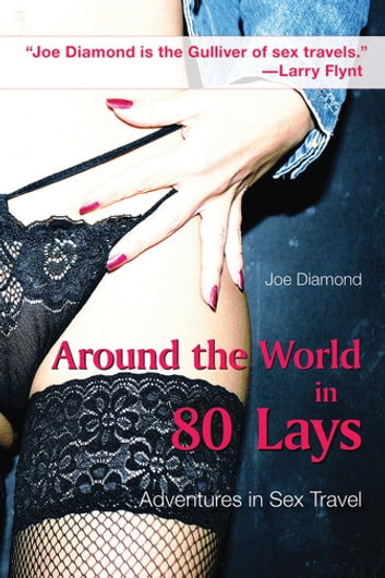 Around the World in 80 Lays - Adventures in Sex Travel ebook by Joe Diamond