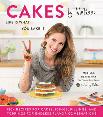 Cakes by Melissa - Life Is What You Bake It ebook by Melissa Ben-Ishay