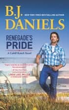 Renegade's Pride (A Cahill Ranch Novel, Book 1) ebook by B.J. Daniels