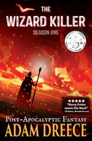 The Wizard Killer - Season One - A Post-Apocalyptic Fantasy serial ebook by Adam Dreece