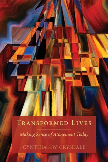 Transformed Lives - Making Sense of Atonement Today ebook by Cynthia S. W. Crysdale