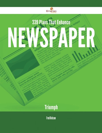 339 Plans That Enhance Newspaper Triumph ebook by Fred Dickson