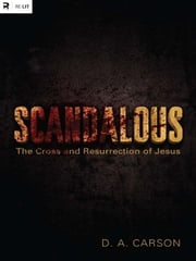 Scandalous - The Cross and Resurrection of Jesus ebook by D. A. Carson