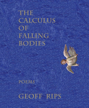 The Calculus of Falling Bodies - Poems ebook by Geoff Rips