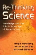 Re-Thinking Science ebook by Helga Nowotny,Michael T. Gibbons,Peter B. Scott