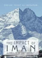 The Impact of Iman In The Life of an Individual 電子書 by Yusuf al-Qaradawi
