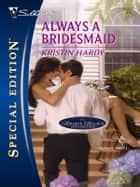 Always A Bridesmaid ebook by Kristin Hardy