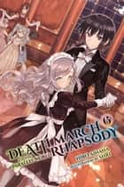Death March to the Parallel World Rhapsody, Vol. 6 (light novel) ebook by Hiro Ainana