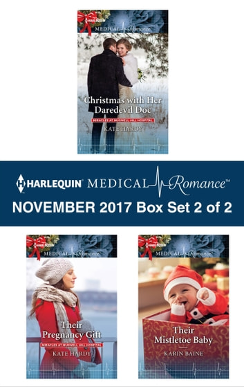 Harlequin Medical Romance November 2017 - Box Set 2 of 2 - Christmas with Her Daredevil Doc\Their Pregnancy Gift\Their Mistletoe Baby ebook by Kate Hardy,Karin Baine