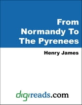 From Normandy To The Pyrenees ebook by James, Henry