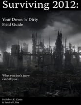 Surviving 2012: Your Down 'n' Dirty Field Guide ebook by Sandra Rea-McGinty