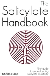 The Salicylate Handbook: Your Guide to Understanding Salicylate Sensitivity ebook by Sharla Race