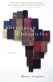 Abyssinian Chronicles - A Novel ebook by Moses Isegawa