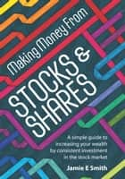 Making Money From Stocks and Shares ebook by Jamie E Smith