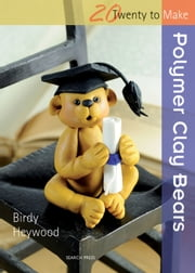 Polymer Clay Bears ebook by Birdy Heywood