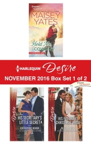 Harlequin Desire November 2016 - Box Set 1 of 2 - Hold Me, Cowboy\His Secretary's Little Secret\His Pregnant Christmas Bride ebook by Maisey Yates,Catherine Mann,Olivia Gates