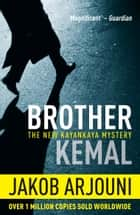 Brother Kemal - The New Kayankaya Mystery ebook by Jakob Arjouni, Anthea Bell