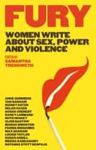 Fury - Women write about sex, power and violence ebook by Trenoweth, Samantha