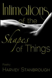 Intimations of the Shapes of Things ebook by Harvey Stanbrough