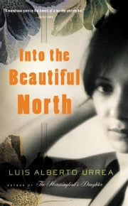 Into the Beautiful North - A Novel ebook by Luis Alberto Urrea
