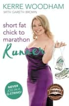 Short Fat Chick to Marathon Runner ebook by Brown Gareth,Woodham Kerre