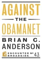 Against the Obamanet ebook by Brian  C. Anderson