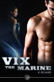 Vix: The Marine - The First in the Vix Series ebook by R. Richard