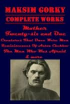 The Complete Russian Criticism Anthologies of Maksim Gorky ebook by Maksim Gorky, Maxim Gorky, Aleksei Maksimovich Peshkov