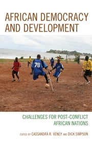 African Democracy and Development - Challenges for Post-Conflict African Nations ebook by Dick Simpson,Paul Zeleza,Sylvia Macauley,Fredline M'Cormack-Hale,John Yoder,Arthur Abraham,Amos Sawyer,Helen Hintjens,Elisabeth King,Jessica Schafer,Cassandra Rachel Veney,Thomas Kwasi Tieku