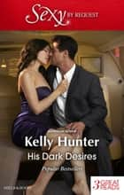 His Dark Desires/Flirting With Intent/Cracking The Dating Code/What The Bride Didn't Know ebook by Kelly Hunter