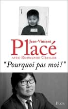 """ Pourquoi pas moi !"" ebook by Jean-Vincent PLACE, Rodolphe GEISLER"