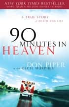 90 Minutes in Heaven: A True Story of Death & Life - A True Story of Death & Life ebook by Don Piper, Cecil  Murphey