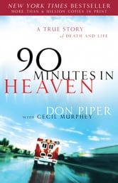 90 Minutes in Heaven: A True Story of Death & Life - A True Story of Death & Life ebook by Don Piper,Cecil  Murphey