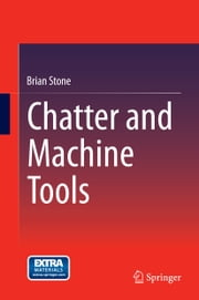 Chatter and Machine Tools ebook by Brian Stone